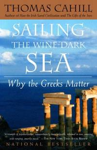 Sailing the Wine-Dark Sea: Why the Greeks Matter - Paperback by  Thomas Cahill - Paperback - Reprint - from 9132589 CANADA INC and Biblio.com