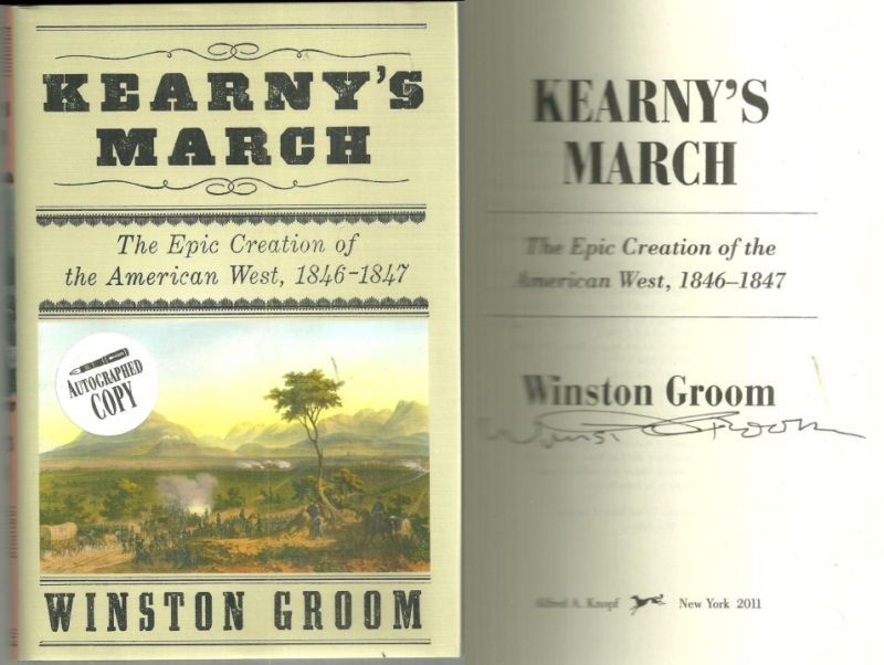 KEARNY'S MARCH The Epic Creation of the American West, 1846-1847, Groom, Winston