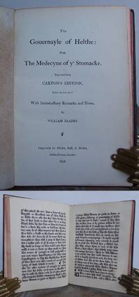 THE GOUERNAYLE of HELTHE (HEALTH): WITH the MEDECYNE STOMACKE.   With Introductory Remarks and Notes by William Blades.