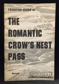 Frontier Guide to the Romantic Crow's Nest Pass (Publisher series: Frontier Books.)