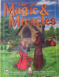 Tales of Magic & Miracles: Adventures in the World of King Arthur Pendragon