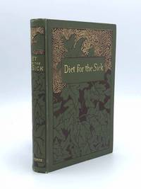 image of Diet for the Sick A Treatise on the Values of Foods, Their Application to Special Conditions of Health and Disease, and on the Best Methods of their Preparation