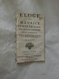 ELOGE de Maurice comte de Saxe, duc élu de Curlande et de Semigale, maréchal...