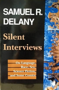 Silent Interviews:  On Language  Race  Sex  Science Fiction  and Some  Comics