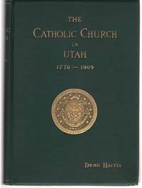 The Catholic Church In Utah 1776 - 1909