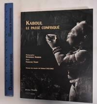 image of Kaboul, le passe confisque: Le musee de Kaboul, 1931-1965