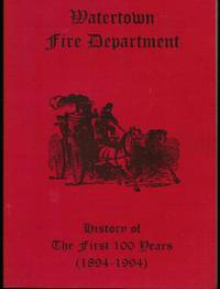 Watertown Fire Department: History of the First 100 Years (1894-1994)