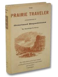 The Prairie Traveler: A Handbook of Overland Expeditions, with Maps, Illustrations, and Itineraries of the Principal Routes between the Mississippi and the Pacific