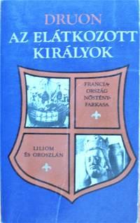 As Elatkozott Kiralyok. V-Franciaorszag Nostenyfarkasa. VI-Liliom Es Oroszlan by  Maurice Druon - Paperback - 1982 - from Ken Jackson (SKU: 257251)