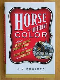 HORSE OF A DIFFERENT COLOR: A Tale of Breeding Geniuses, Dominant Females, and The Fastest Derby Winner since Secretariat by  Jim Squires - First Edition, First Printing 1st Printing - 2002 - from Joe Staats, Bookseller and Biblio.co.uk