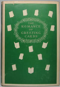 The Romance of Greeting Cards: An Historical Account of the Origin, Evolution and Development of Christmas Cards, Valentines and Other Forms of Greeting Cards from the Earliest Days to the Present Time