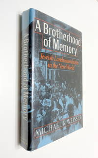A Brotherhood of Memory: Jewish Landmanshaftn in the New World
