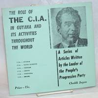 The role of the C.I.A. in Guyana and its activities throughout the world. A series of articles written by the leader of the People\'s Progressive Party