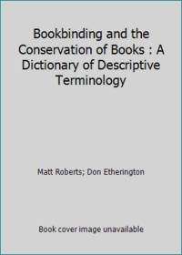 Bookbinding and the Conservation of Books : A Dictionary of Descriptive Terminology