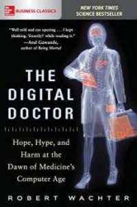 The Digital Doctor: Hope, Hype, and Harm at the Dawn of Medicine's Computer Age by Robert Wachter - Paperback - 2017-09-03 - from Books Express and Biblio.com