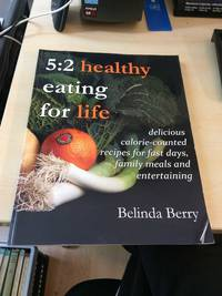 image of 5:2 Healthy Eating for Life. Delicious Calorie-Counted Recipes for Fast Days, Family Meals and Entertaining