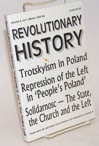 Revolutionary history, volume 6, no. 1, Winter 1995-96.  Trotskyism in Poland, repression of the left in \'People\'s Poland.\'  Solidarnosc - The state, the church and the left