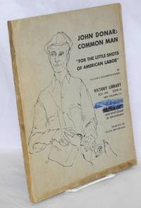 John Donar: common man. For the little shots of American labor. Cover drawing by Sylvia Braverman