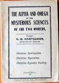 The Alpha and Omega of the Mysterious Sciences of the Two Worlds. Christian Spiritualism, Christian Hypnotism, and Christian Hypnotic Healing