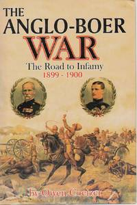image of THE ANGLO-BOER WAR The Road to Infamy 1899-1900