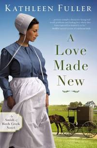 A Love Made New (An Amish of Birch Creek Novel) by  Kathleen Fuller - Paperback - 2019-03-12 - from Beans Books, Inc. (SKU: 1909190845)