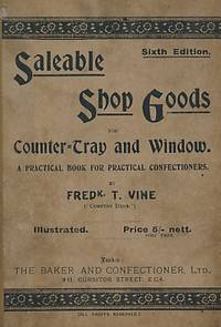 Saleable Shop Goods for Counter-Tray & Window. A Practical Book for Practical Confectioners