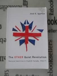 The Other Quiet Revolution: National Identities in English Canada, 1945-71