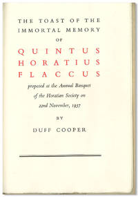 THE TOAST OF THE IMMORTAL MEMORY OF QUINTUS HORATIUS FLACCUS PROPOSED AT THE ANNUAL BANQUET OF THE HORATIAN SOCIETY ON 22ND NOVEMBER, 1937