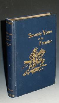 image of Seventy Years on the Frontier, Alexander major' s Memoirs of a Lifetime on the Border