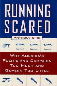 Running Scared.  Why America's Politicians Campaign Too Much and Govern Too Little. by  Anthony King - 1st Edition (Presumed) - 1997 - from Adelaide Booksellers and Biblio.com