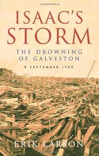 image of ISAAC'S STORM: The Drowning of Galveston: The Drowning of Galveston, 8 September 1900