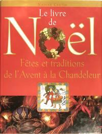 Le livre de Noël - Fêtes et traditions de l'Avent à la Chandeleur.