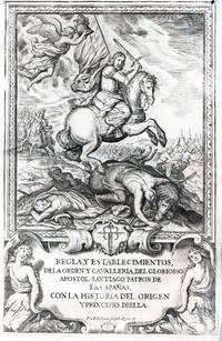 Regla, y establecimientos de la Orden y Cavalleria, del Gloriosso Apostol Santiago . .