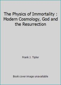 The Physics of Immortality by Frank J. Tipler - 1994