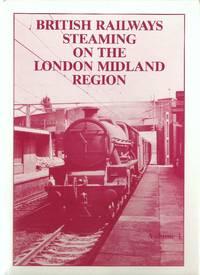 British Railways Steaming on the London Midland Region Vol.1