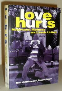 Love Hurts - Motorways, Madness and Leeds United