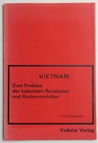 Vietnam. Zum Problem der kolonialen Revolution und Konterrevolution by  Kurt Steinhaus - 1967 - from Bolerium Books Inc., ABAA/ILAB (SKU: 255487)