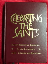 Celebrating the Saints Daily Spiritual Readings for the Calendar of the Church in England