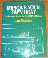 Improve Your Own Boat: Projects and Tips for the Practical Boat Builder by  Ian Nicolson - First American Edition - 1986 - from Reading Habit (SKU: 001067)
