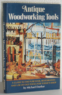 Antique Woodworking Tools - A Guide to the Purchase, Restoration and Use of Old Tools for Today's Shop