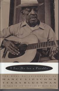 I Say Me for a Parable. The Oral Autobiography of Mance Lipscomb, Texas  Bluesman