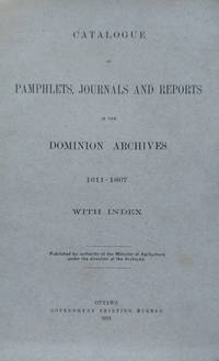 Catalogue of Pamphlets, Journals and Reports in the Dominion Archives,  1611-1867, with Index