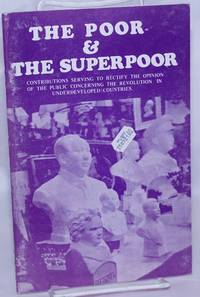 image of The poor_the superpoor; contributions serving to rectify the opinion of the public concerning the underdeveloped countries