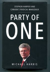 image of Party of One: Stephen Harper And Canada's Radical Makeover