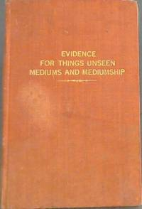 Evidence for the Unseen (Mediums and Mediumship)