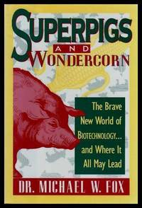 SUPERPIGS AND WONDERCORN - The Brave New World of Biotechnology and Where It All May Lead