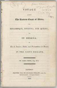 Voyage along the Eastern Coast of Africa, to Mosambique, Johanna, and Quiloa; to St. Helena; to Rio de Janeiro, Bahia, and Pernambuco in Brazil, in the Nisus Frigate.