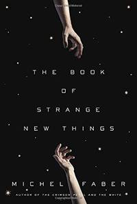 The Book Of Strange New Things: A Novel by Michel Faber - First Edition - 2014 - from Fleur Fine Books (SKU: 9780553418842)
