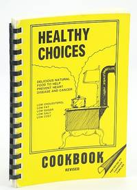 Healthy Choices Cookbook - Delicious Natural Food to Help Prevent Heart Disease and Cancer