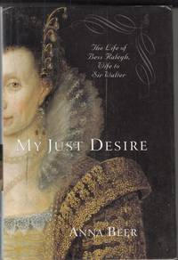 My Just Desire: The Life of Bess Raleigh, Wife to Sir Walter